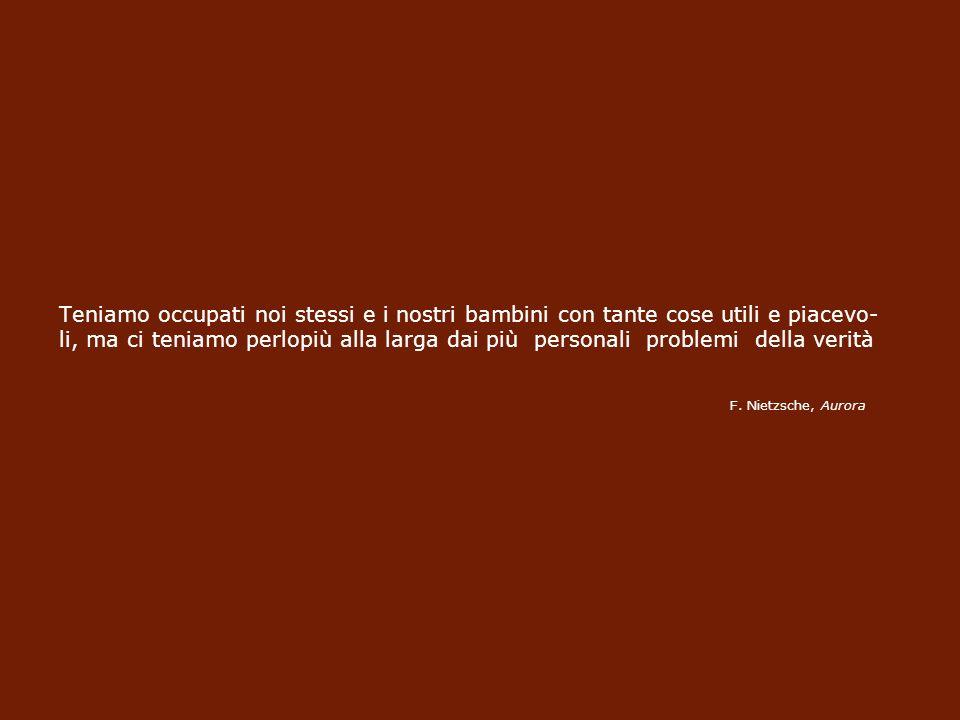 Dice Theodor Adorno, in Dialettica negativa Io credo che, in realtà, da bambini siamo tutti filosofi, mentre è proprio la nostra formazione ufficiale a estirpare da noi la filosofia e si potrebbe addirittura dire che il tentativo di occuparsi seriamen- te di filosofia, altro non è che un tentativo di … mantenersi fedeli a ciò che un tempo avevamo scorto in modo assai preciso