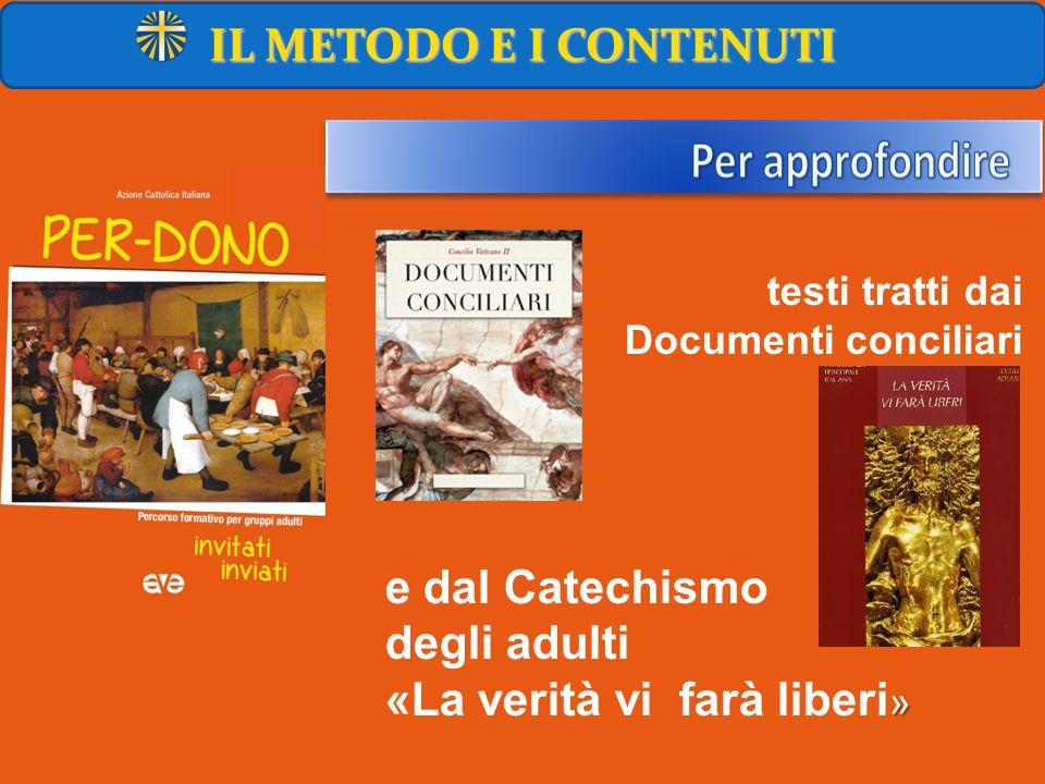 IL METODO E I CONTENUTI testi tratti dai Documenti conciliari e dal Catechismo degli adulti » «La verità vi farà liberi »