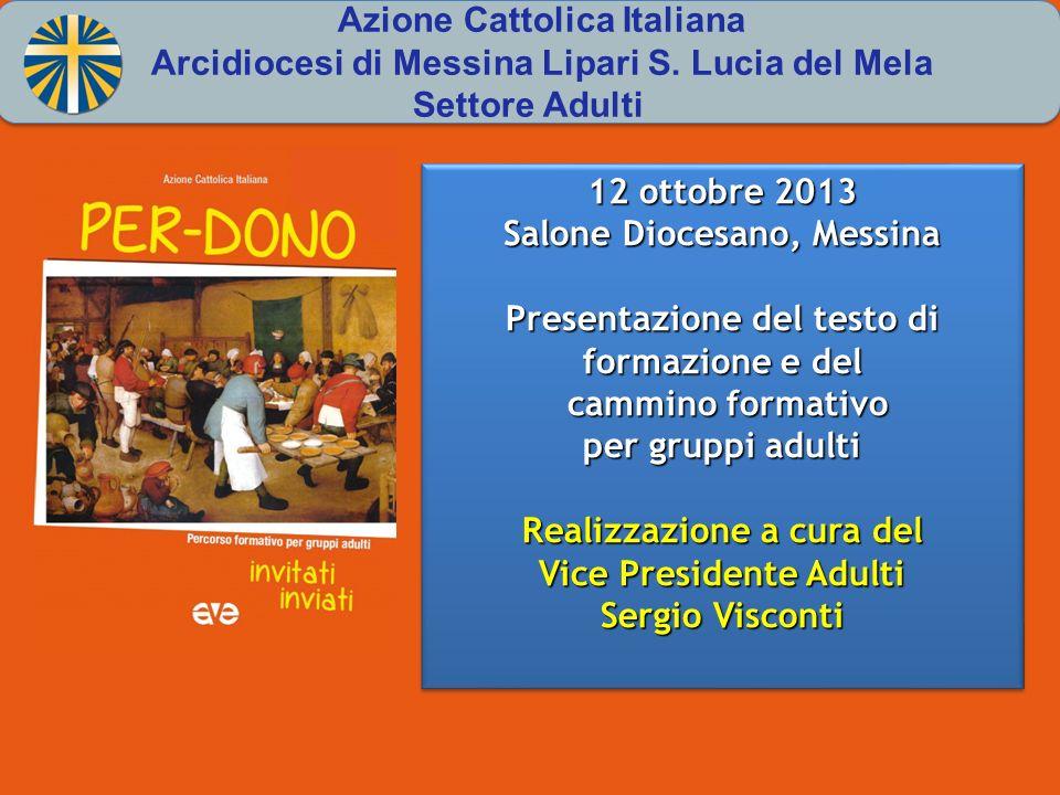 12 ottobre 2013 Salone Diocesano, Messina Presentazione del testo di formazione e del cammino formativo cammino formativo per gruppi adulti Realizzazi