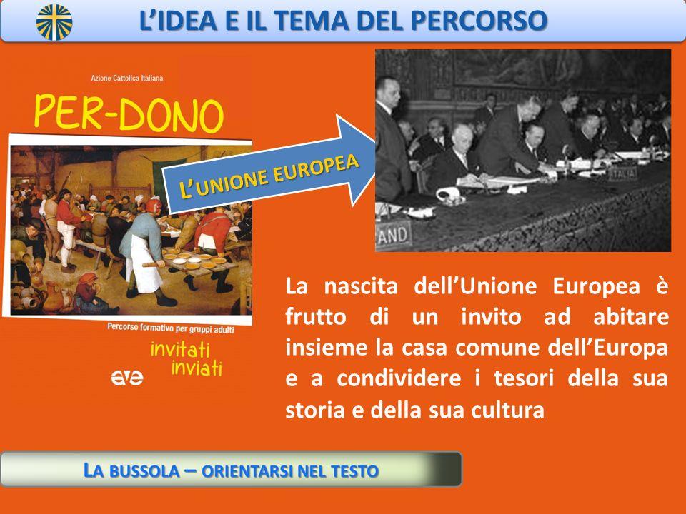 La nascita dellUnione Europea è frutto di un invito ad abitare insieme la casa comune dellEuropa e a condividere i tesori della sua storia e della sua