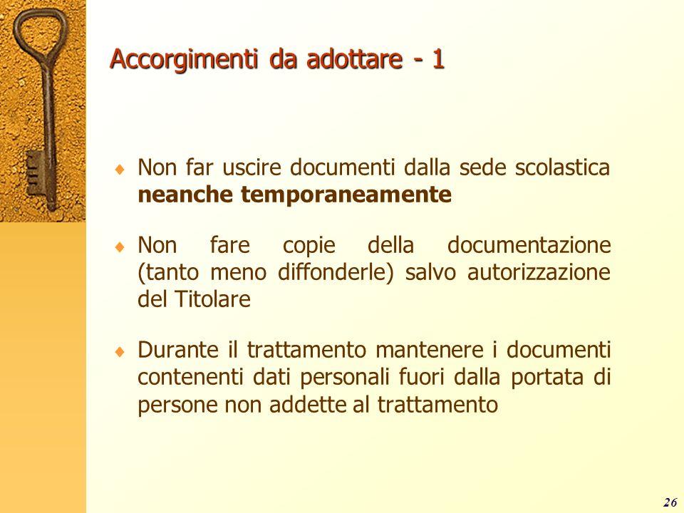 26 Accorgimenti da adottare - 1 Non far uscire documenti dalla sede scolastica neanche temporaneamente Non fare copie della documentazione (tanto meno