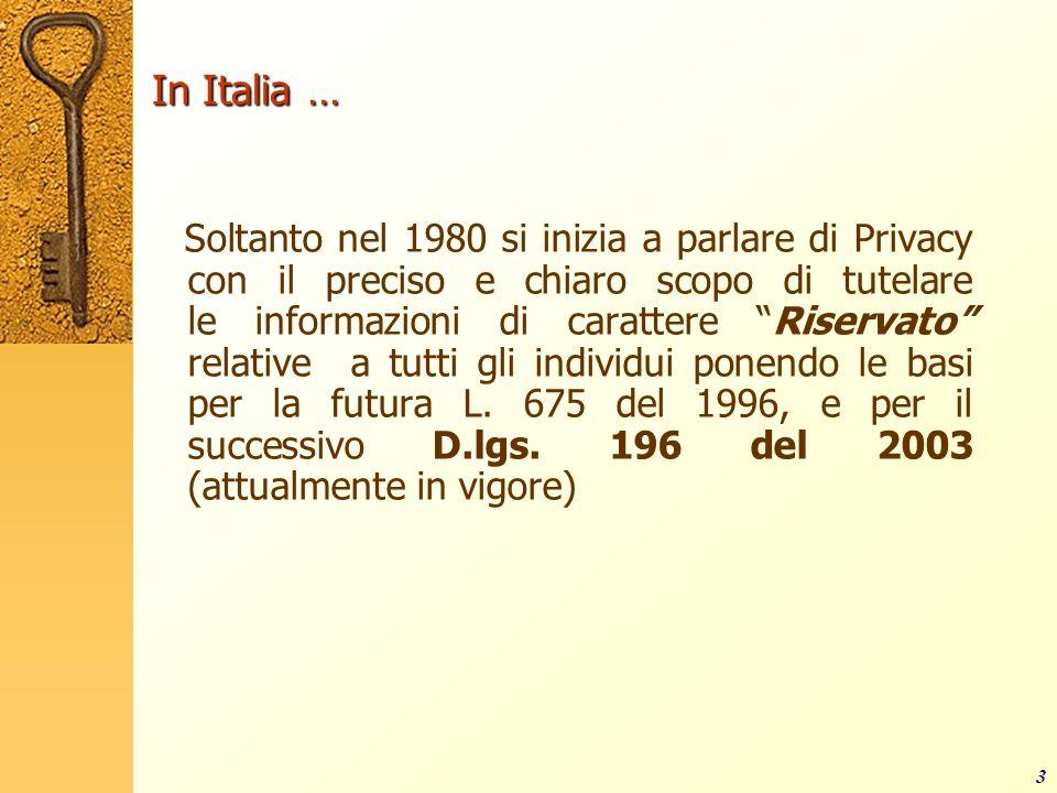 3 In Italia … Soltanto nel 1980 si inizia a parlare di Privacy con il preciso e chiaro scopo di tutelare le informazioni di carattere Riservato relati