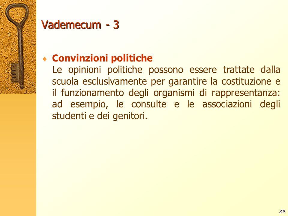 Vademecum - 3 Convinzioni politiche Le opinioni politiche possono essere trattate dalla scuola esclusivamente per garantire la costituzione e il funzi