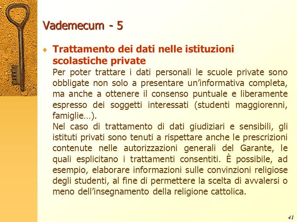 Vademecum - 5 Trattamento dei dati nelle istituzioni scolastiche private Per poter trattare i dati personali le scuole private sono obbligate non solo