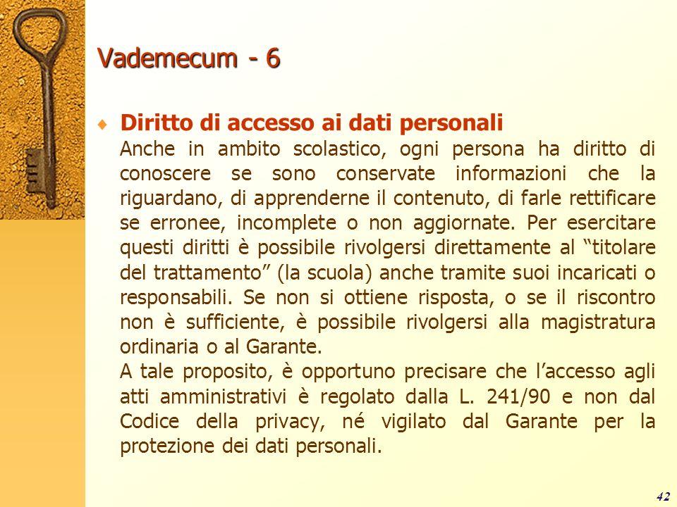 Vademecum - 6 Diritto di accesso ai dati personali Anche in ambito scolastico, ogni persona ha diritto di conoscere se sono conservate informazioni ch