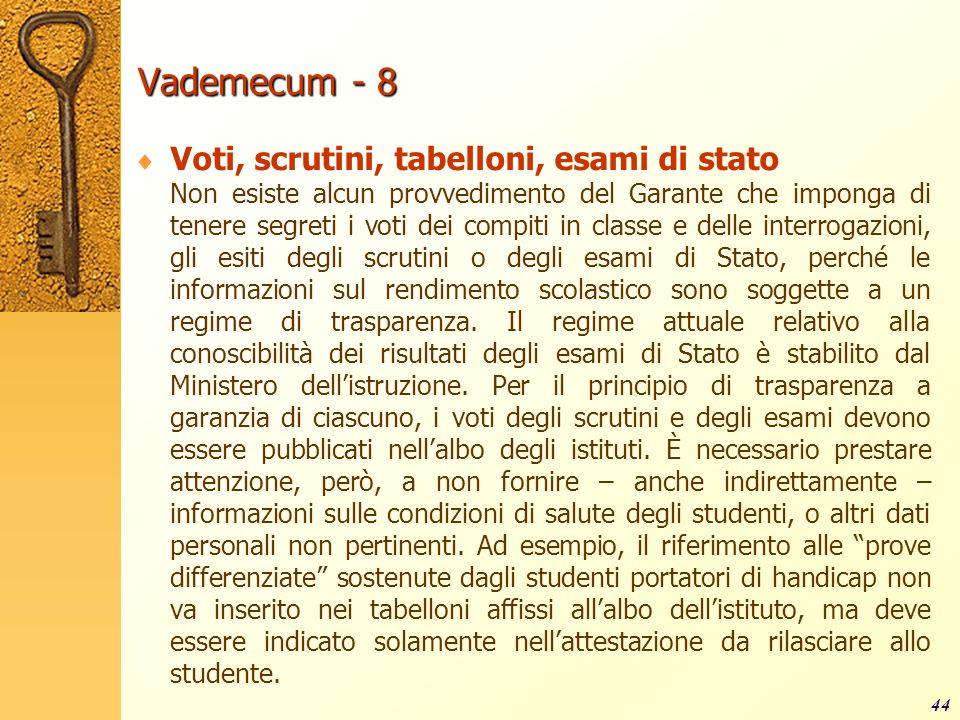 Vademecum - 8 Voti, scrutini, tabelloni, esami di stato Non esiste alcun provvedimento del Garante che imponga di tenere segreti i voti dei compiti in