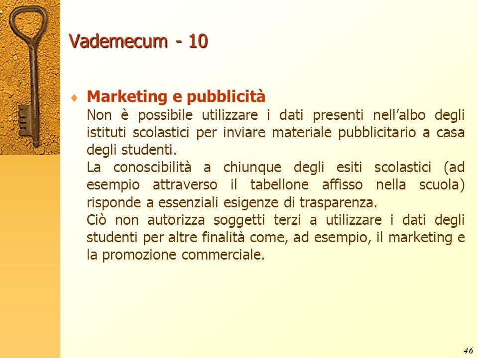 Vademecum - 10 Marketing e pubblicità Non è possibile utilizzare i dati presenti nellalbo degli istituti scolastici per inviare materiale pubblicitari