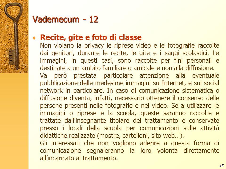 Vademecum - 12 Recite, gite e foto di classe Non violano la privacy le riprese video e le fotografie raccolte dai genitori, durante le recite, le gite