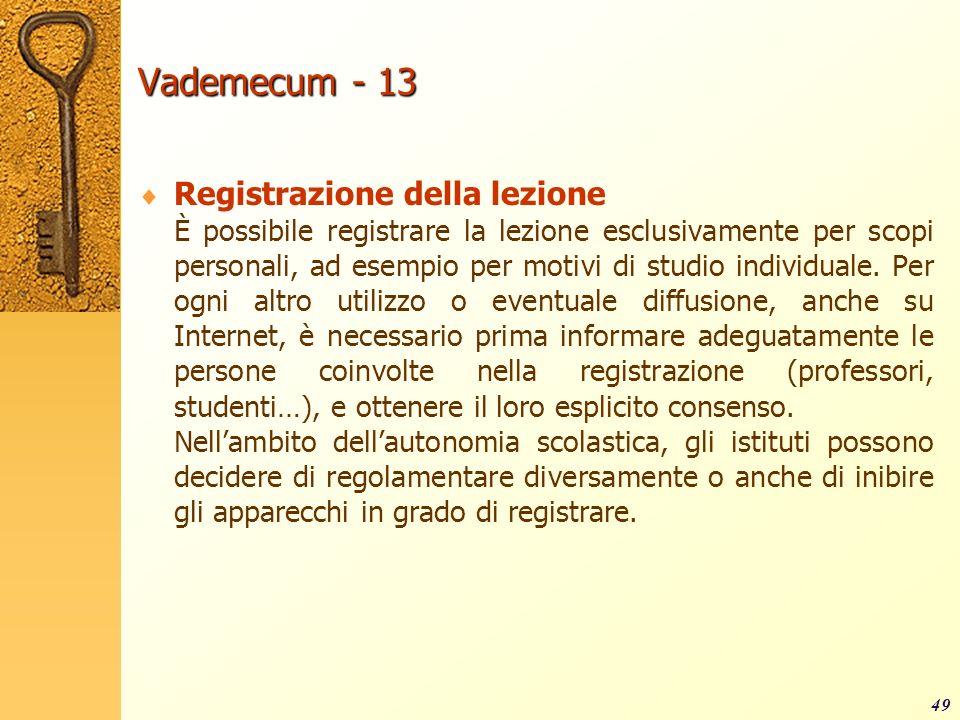 Vademecum - 13 Registrazione della lezione È possibile registrare la lezione esclusivamente per scopi personali, ad esempio per motivi di studio indiv