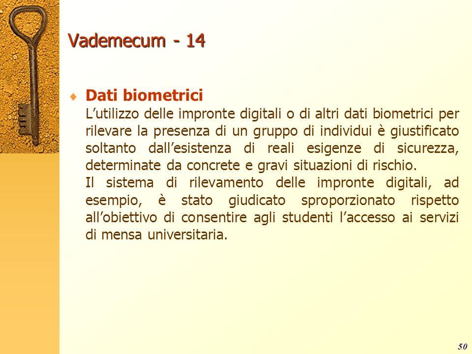 Vademecum - 14 Dati biometrici Lutilizzo delle impronte digitali o di altri dati biometrici per rilevare la presenza di un gruppo di individui è giust