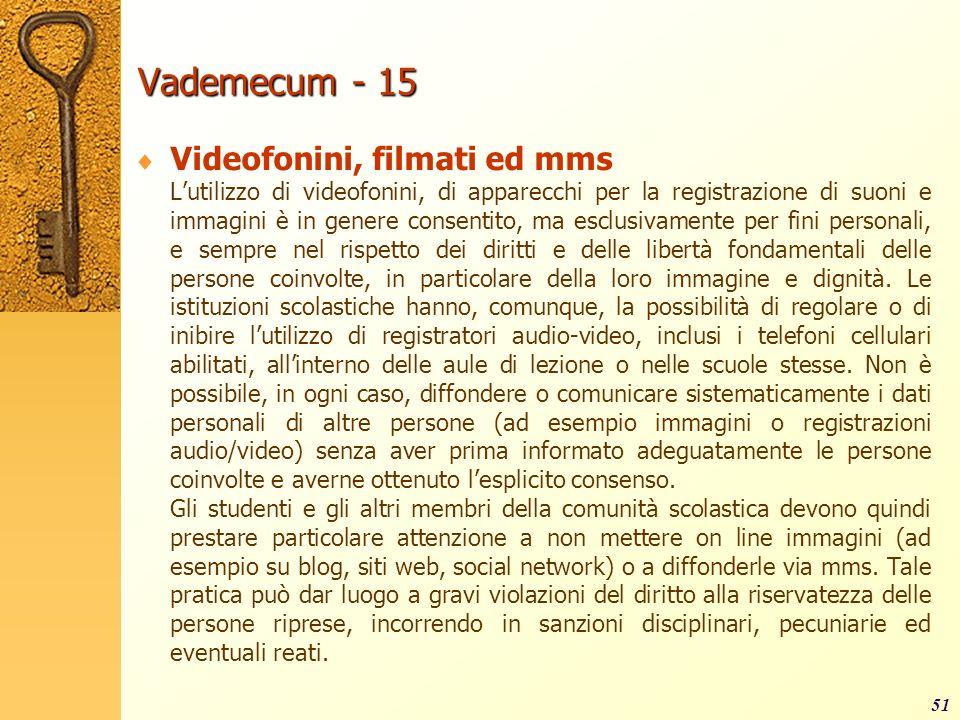 Vademecum - 15 Videofonini, filmati ed mms Lutilizzo di videofonini, di apparecchi per la registrazione di suoni e immagini è in genere consentito, ma