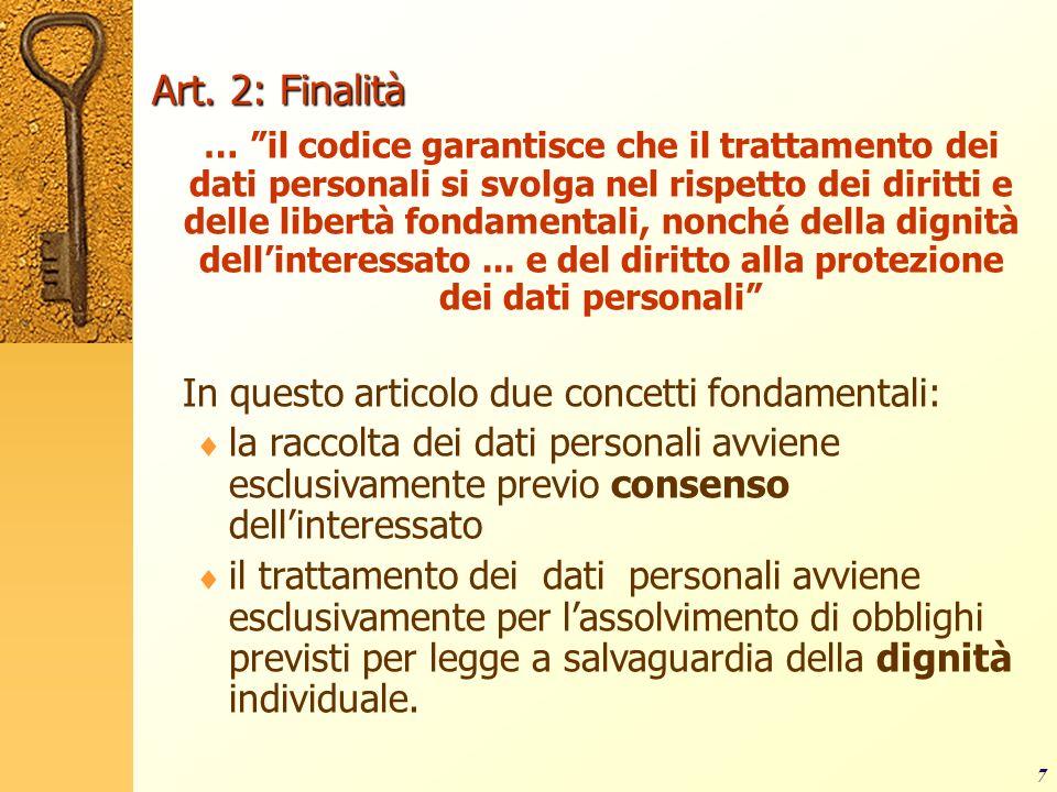 7 Art. 2: Finalità … il codice garantisce che il trattamento dei dati personali si svolga nel rispetto dei diritti e delle libertà fondamentali, nonch