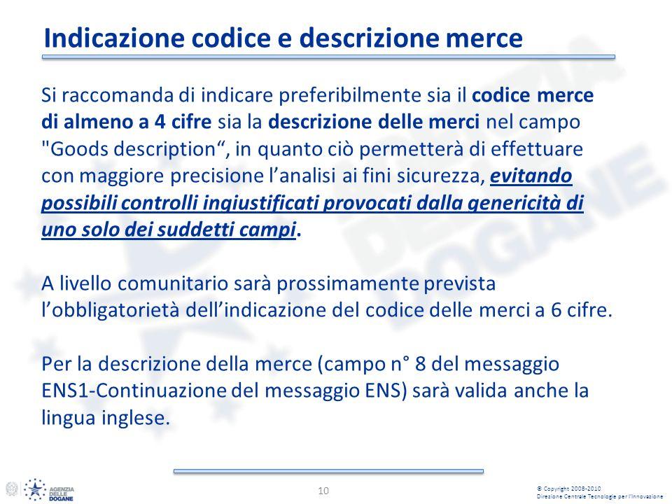 Indicazione codice e descrizione merce 10 © Copyright 2008-2010 Direzione Centrale Tecnologie per lInnovazione Si raccomanda di indicare preferibilmen