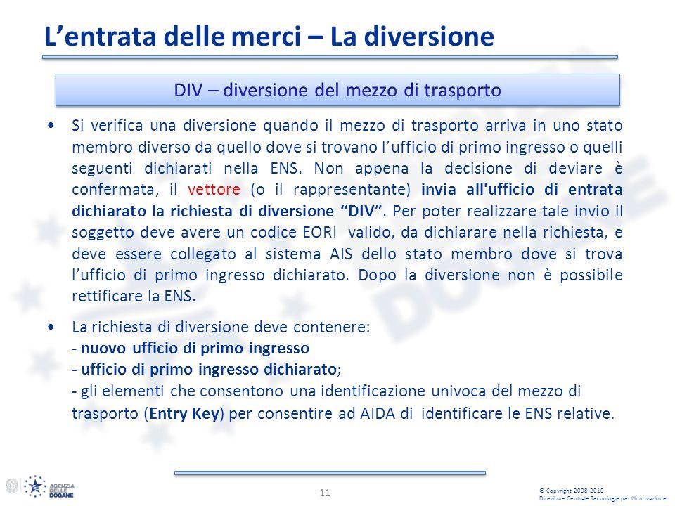 Si verifica una diversione quando il mezzo di trasporto arriva in uno stato membro diverso da quello dove si trovano lufficio di primo ingresso o quelli seguenti dichiarati nella ENS.