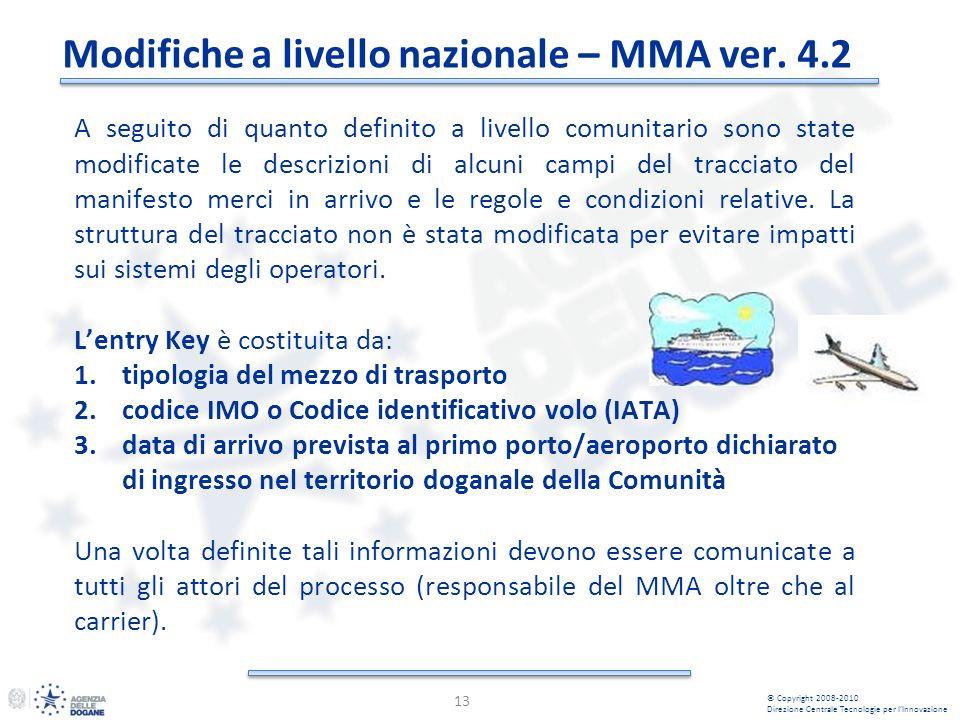 Modifiche a livello nazionale – MMA ver. 4.2 13 © Copyright 2008-2010 Direzione Centrale Tecnologie per lInnovazione A seguito di quanto definito a li