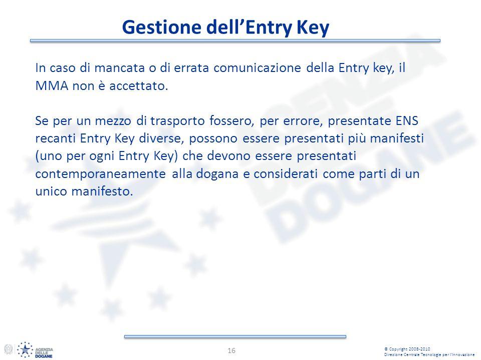 Gestione dellEntry Key 16 © Copyright 2008-2010 Direzione Centrale Tecnologie per lInnovazione In caso di mancata o di errata comunicazione della Entry key, il MMA non è accettato.