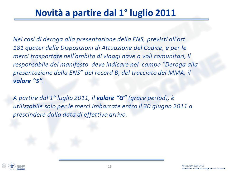 Novità a partire dal 1° luglio 2011 19 © Copyright 2008-2010 Direzione Centrale Tecnologie per lInnovazione Nei casi di deroga alla presentazione della ENS, previsti allart.
