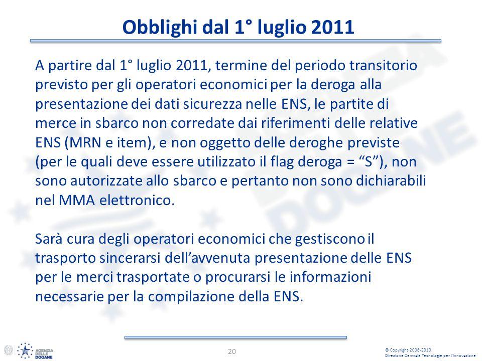 Obblighi dal 1° luglio 2011 20 © Copyright 2008-2010 Direzione Centrale Tecnologie per lInnovazione A partire dal 1° luglio 2011, termine del periodo