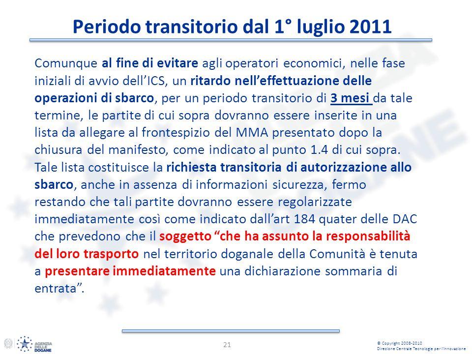 Periodo transitorio dal 1° luglio 2011 21 © Copyright 2008-2010 Direzione Centrale Tecnologie per lInnovazione Comunque al fine di evitare agli operat