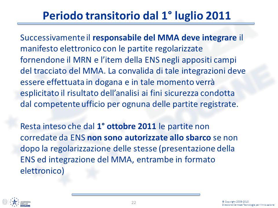 Periodo transitorio dal 1° luglio 2011 22 © Copyright 2008-2010 Direzione Centrale Tecnologie per lInnovazione Successivamente il responsabile del MMA