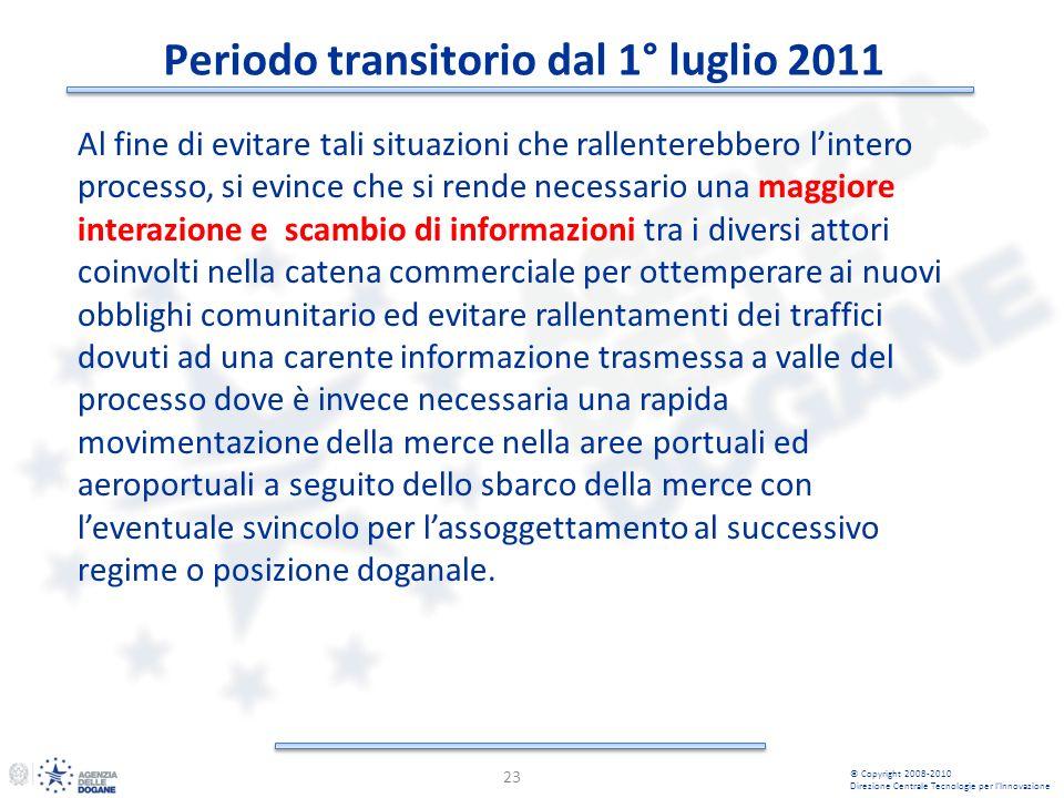 Periodo transitorio dal 1° luglio 2011 23 © Copyright 2008-2010 Direzione Centrale Tecnologie per lInnovazione Al fine di evitare tali situazioni che