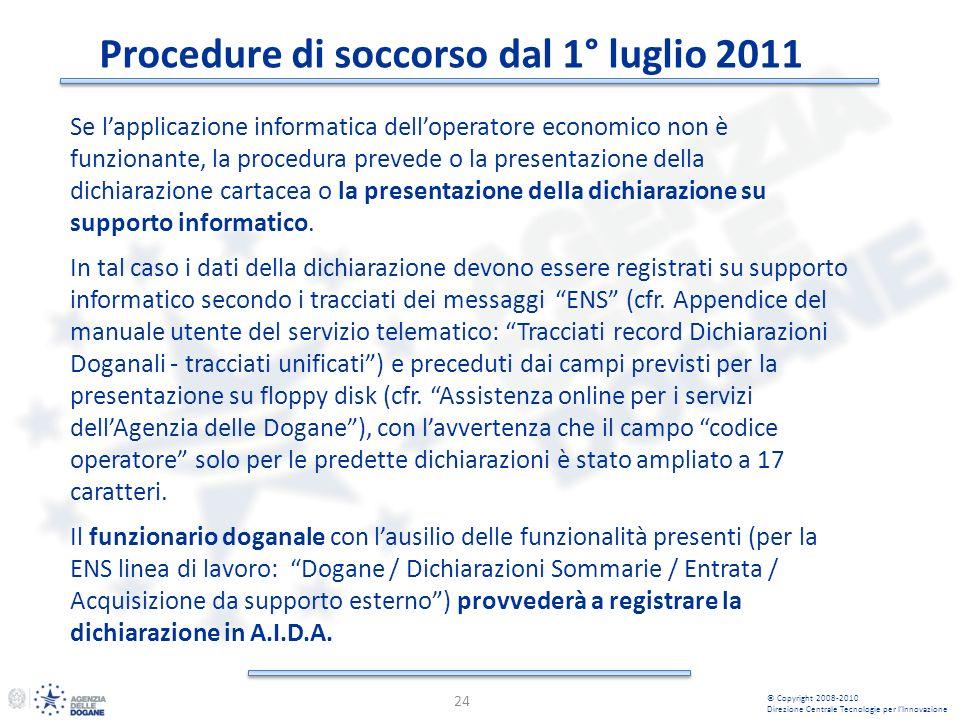 Procedure di soccorso dal 1° luglio 2011 24 © Copyright 2008-2010 Direzione Centrale Tecnologie per lInnovazione Se lapplicazione informatica delloper