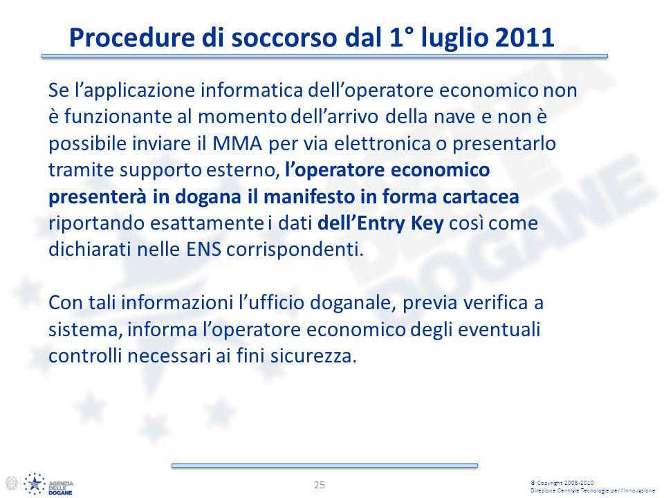Procedure di soccorso dal 1° luglio 2011 25 © Copyright 2008-2010 Direzione Centrale Tecnologie per lInnovazione Se lapplicazione informatica delloper