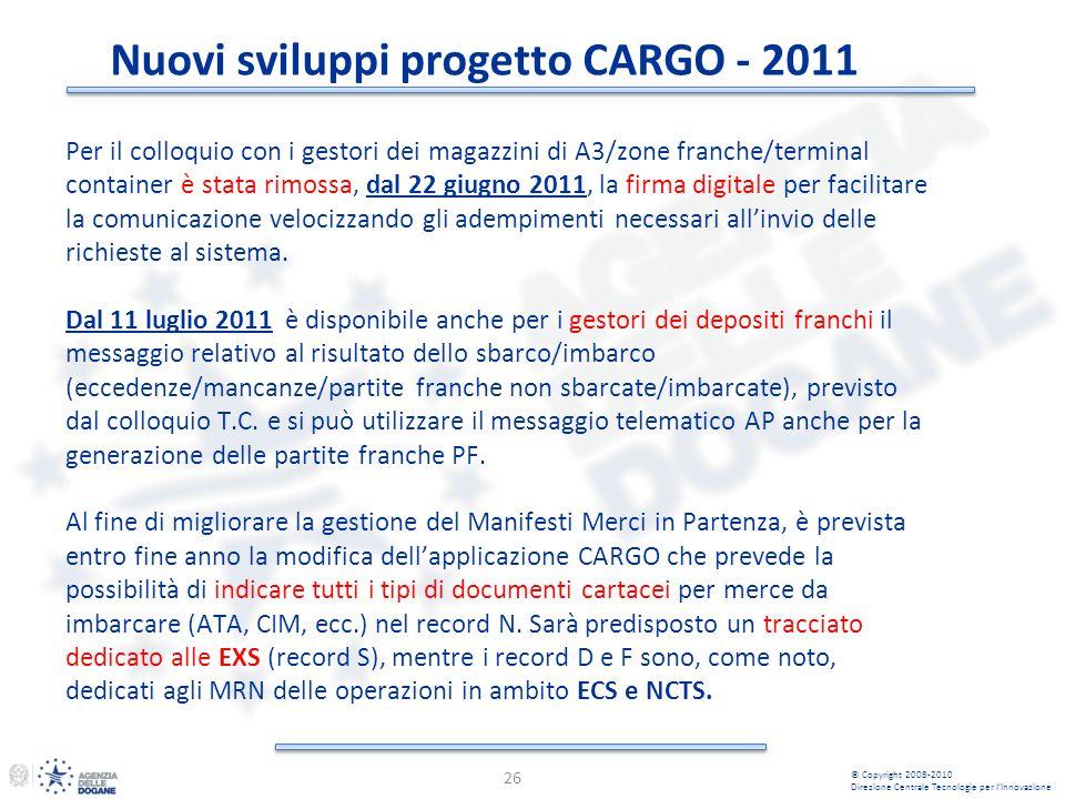 Nuovi sviluppi progetto CARGO - 2011 26 © Copyright 2008-2010 Direzione Centrale Tecnologie per lInnovazione Per il colloquio con i gestori dei magazz