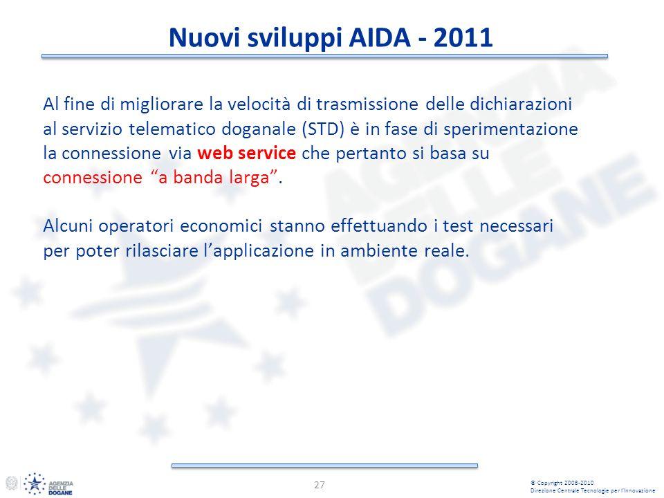 Nuovi sviluppi AIDA - 2011 27 © Copyright 2008-2010 Direzione Centrale Tecnologie per lInnovazione Al fine di migliorare la velocità di trasmissione d