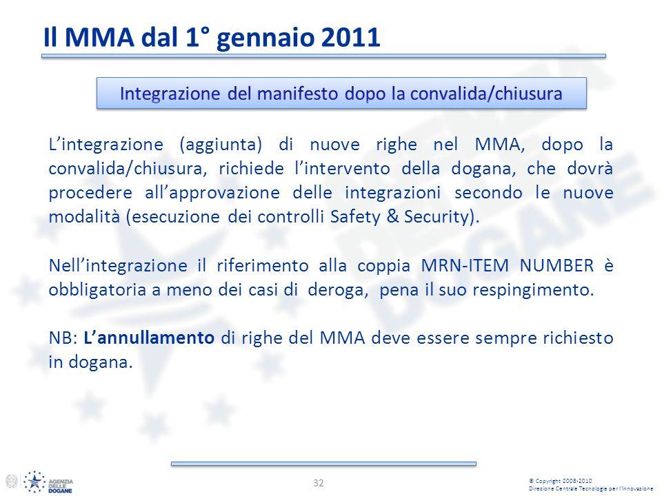 Il MMA dal 1° gennaio 2011 32 © Copyright 2008-2010 Direzione Centrale Tecnologie per lInnovazione Lintegrazione (aggiunta) di nuove righe nel MMA, do