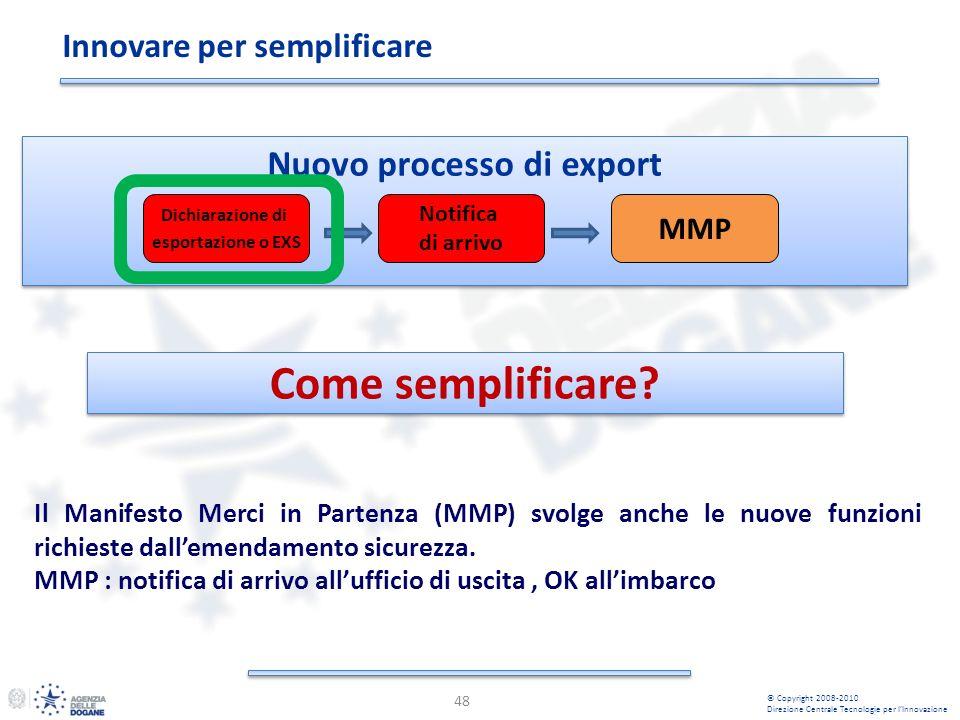 Innovare per semplificare 48 © Copyright 2008-2010 Direzione Centrale Tecnologie per lInnovazione Come semplificare? Nuovo processo di export Dichiara