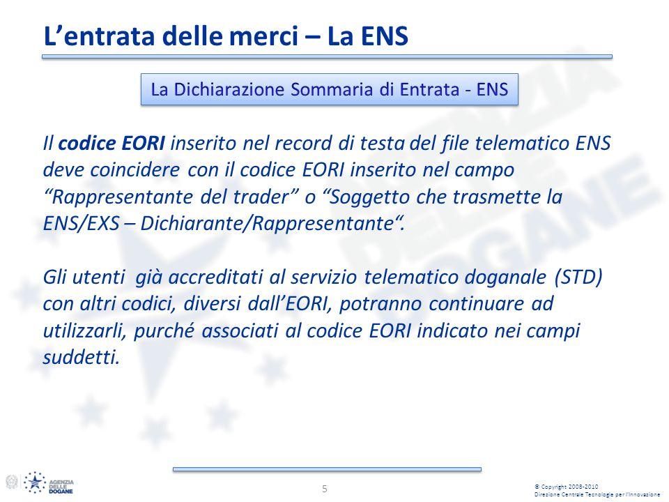 Il codice EORI inserito nel record di testa del file telematico ENS deve coincidere con il codice EORI inserito nel campo Rappresentante del trader o Soggetto che trasmette la ENS/EXS – Dichiarante/Rappresentante.