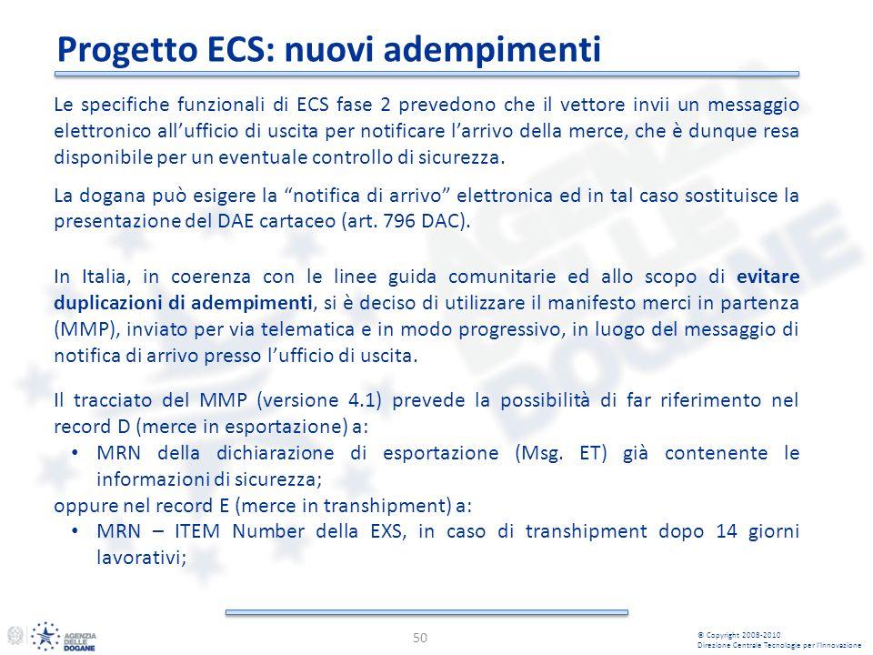 Progetto ECS: nuovi adempimenti 50 © Copyright 2008-2010 Direzione Centrale Tecnologie per lInnovazione Le specifiche funzionali di ECS fase 2 prevedo