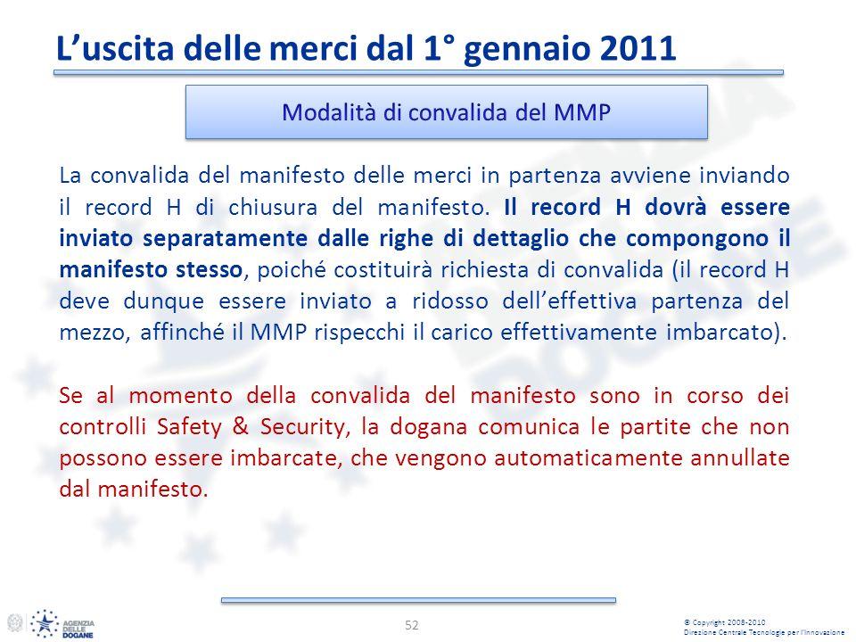 Luscita delle merci dal 1° gennaio 2011 52 © Copyright 2008-2010 Direzione Centrale Tecnologie per lInnovazione La convalida del manifesto delle merci