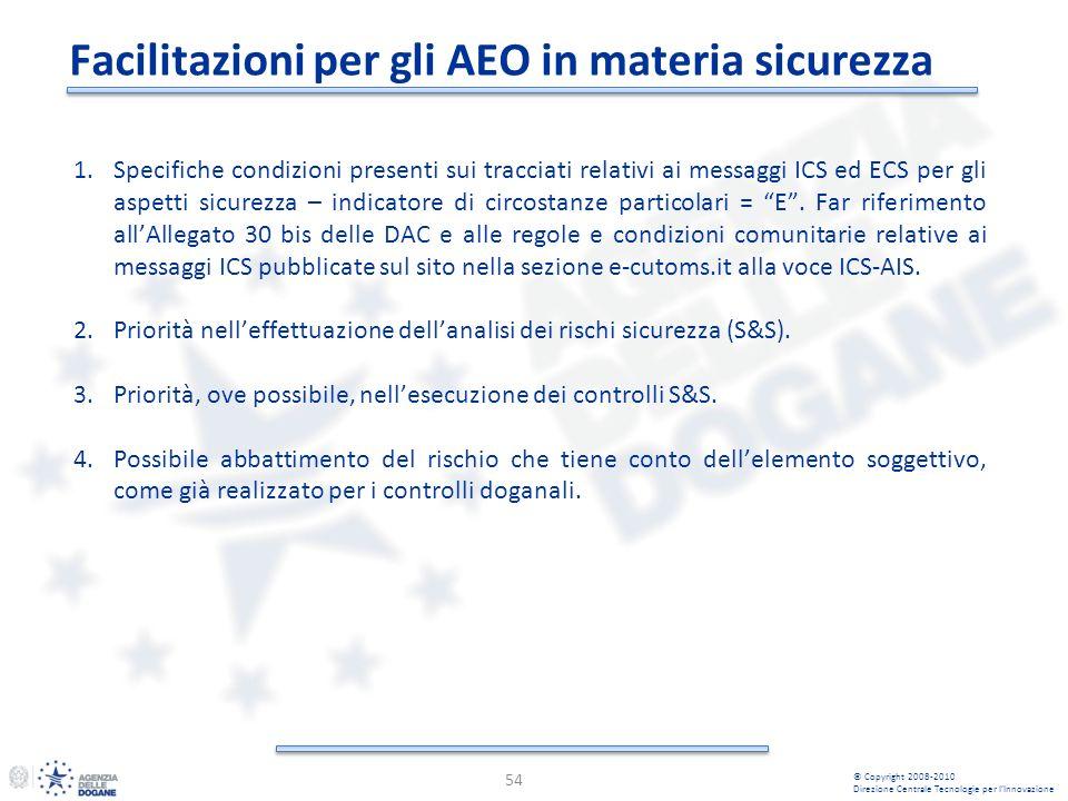 Facilitazioni per gli AEO in materia sicurezza 54 © Copyright 2008-2010 Direzione Centrale Tecnologie per lInnovazione 1.Specifiche condizioni present