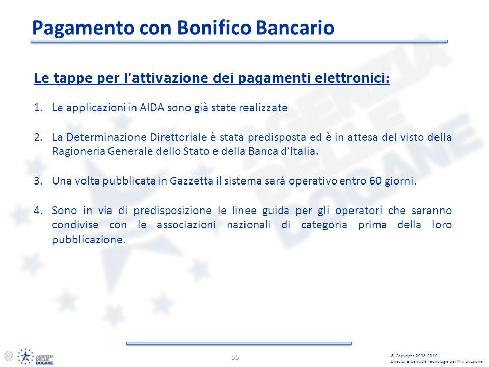 Pagamento con Bonifico Bancario 55 © Copyright 2008-2010 Direzione Centrale Tecnologie per lInnovazione Le tappe per lattivazione dei pagamenti elettr