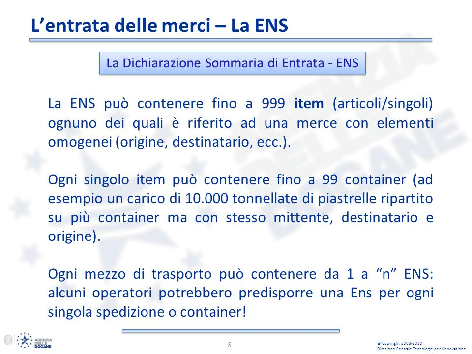 La ENS può contenere fino a 999 item (articoli/singoli) ognuno dei quali è riferito ad una merce con elementi omogenei (origine, destinatario, ecc.).