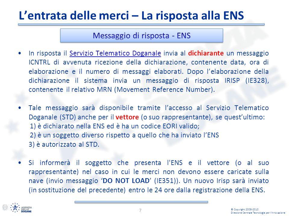In risposta il Servizio Telematico Doganale invia al dichiarante un messaggio ICNTRL di avvenuta ricezione della dichiarazione, contenente data, ora di elaborazione e il numero di messaggi elaborati.