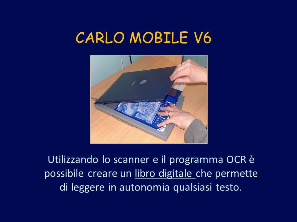 CARLO MOBILE V6 Utilizzando lo scanner e il programma OCR è possibile creare un libro digitale che permette di leggere in autonomia qualsiasi testo.