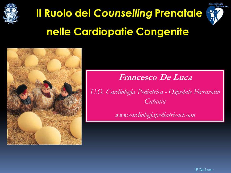 F. De Luca Il Ruolo del Counselling Prenatale nelle Cardiopatie Congenite Francesco De Luca U.O. Cardiologia Pediatrica - Ospedale Ferrarotto Catania