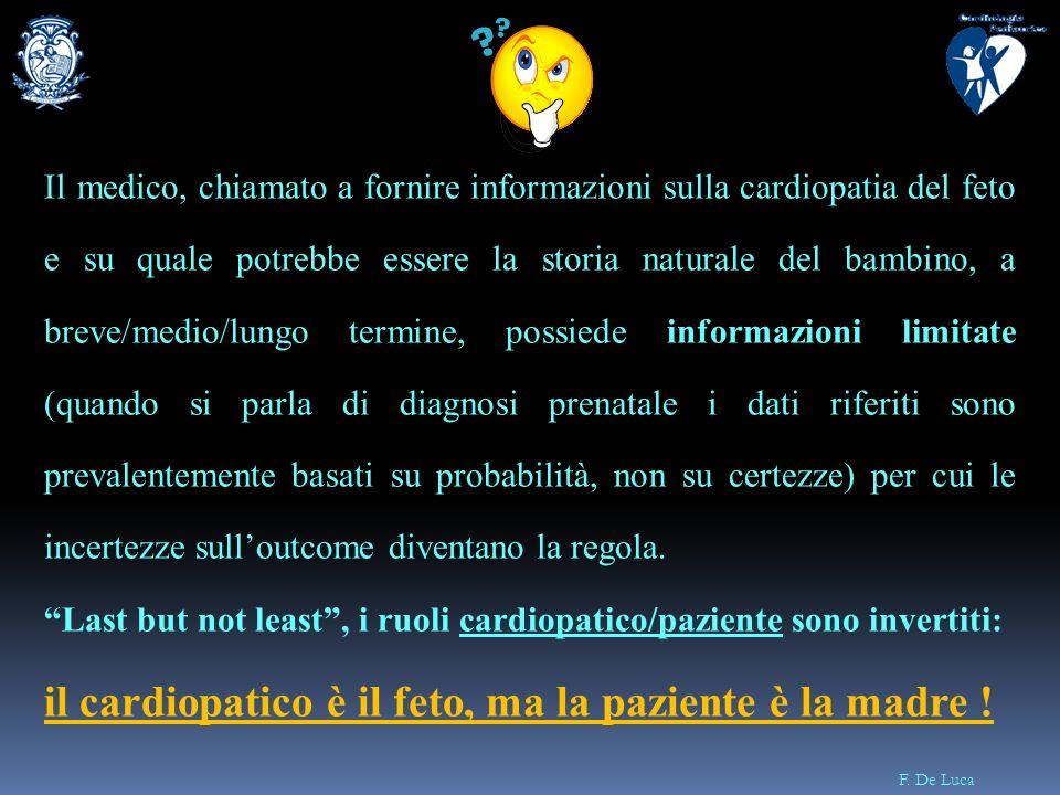 F. De Luca Il medico, chiamato a fornire informazioni sulla cardiopatia del feto e su quale potrebbe essere la storia naturale del bambino, a breve/me