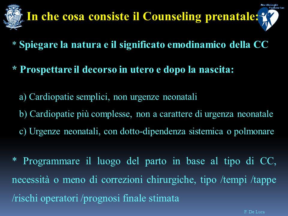 F. De Luca * Spiegare la natura e il significato emodinamico della CC * Prospettare il decorso in utero e dopo la nascita: a) Cardiopatie semplici, no