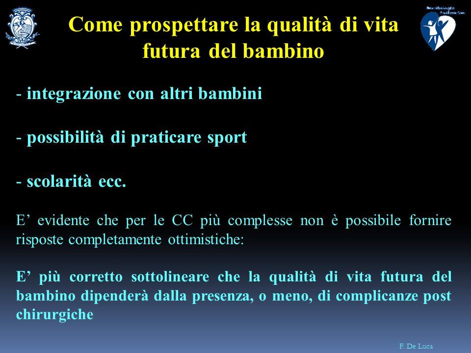 F. De Luca - integrazione con altri bambini - possibilità di praticare sport - scolarità ecc. E evidente che per le CC più complesse non è possibile f