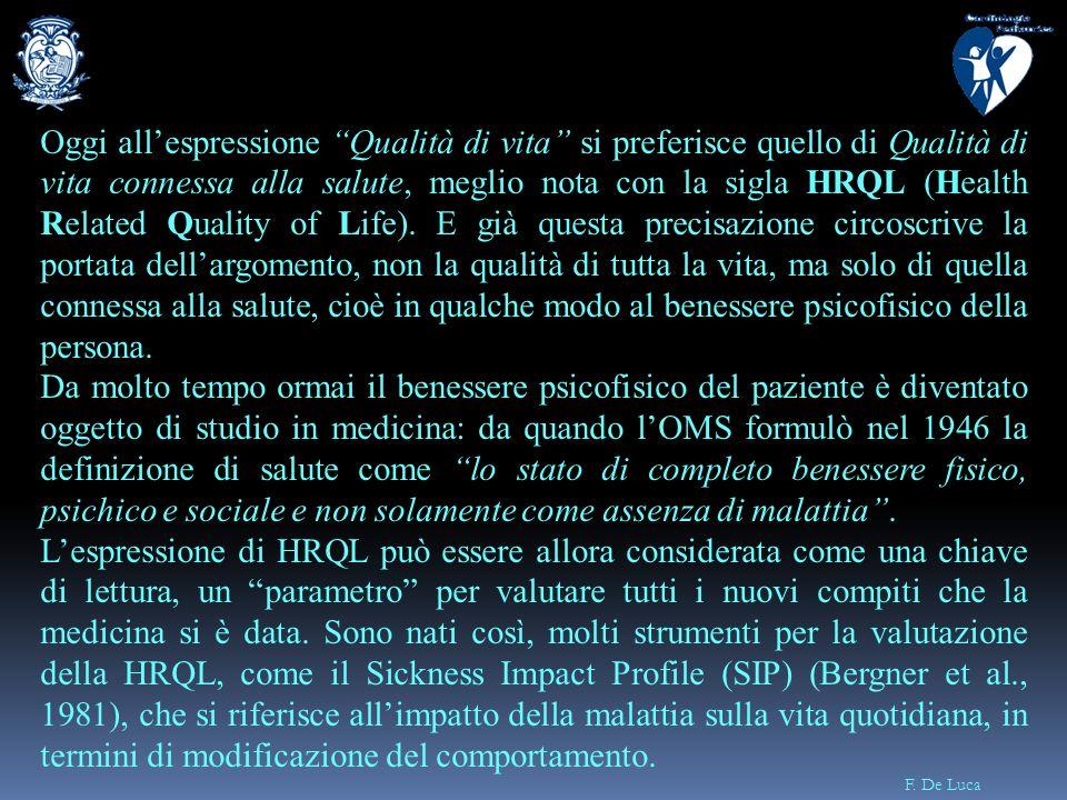 F. De Luca Oggi allespressione Qualità di vita si preferisce quello di Qualità di vita connessa alla salute, meglio nota con la sigla HRQL (Health Rel