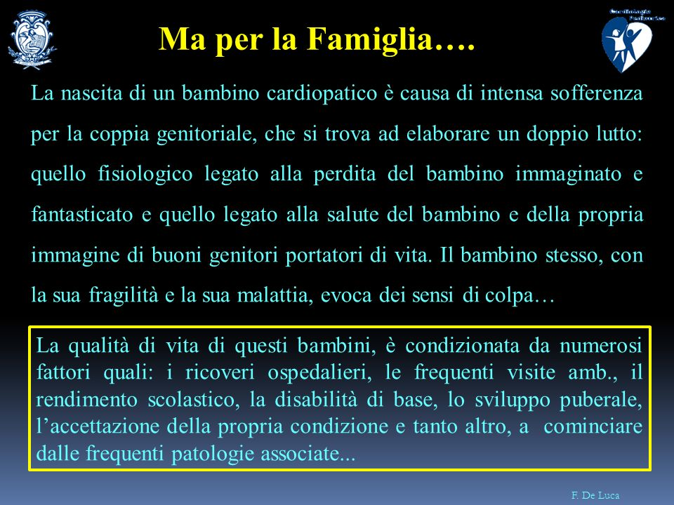 F. De Luca La nascita di un bambino cardiopatico è causa di intensa sofferenza per la coppia genitoriale, che si trova ad elaborare un doppio lutto: q