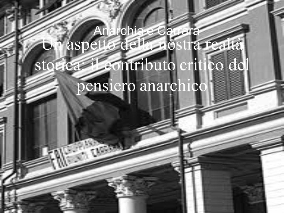 Anarchia e Carrara Un aspetto della nostra realtà storica: il contributo critico del pensiero anarchico