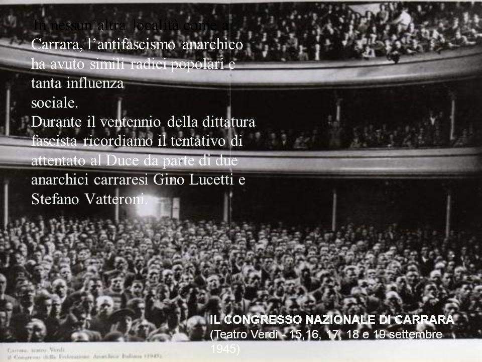 In nessunaltra località come a Carrara, lantifascismo anarchico ha avuto simili radici popolari e tanta influenza sociale.