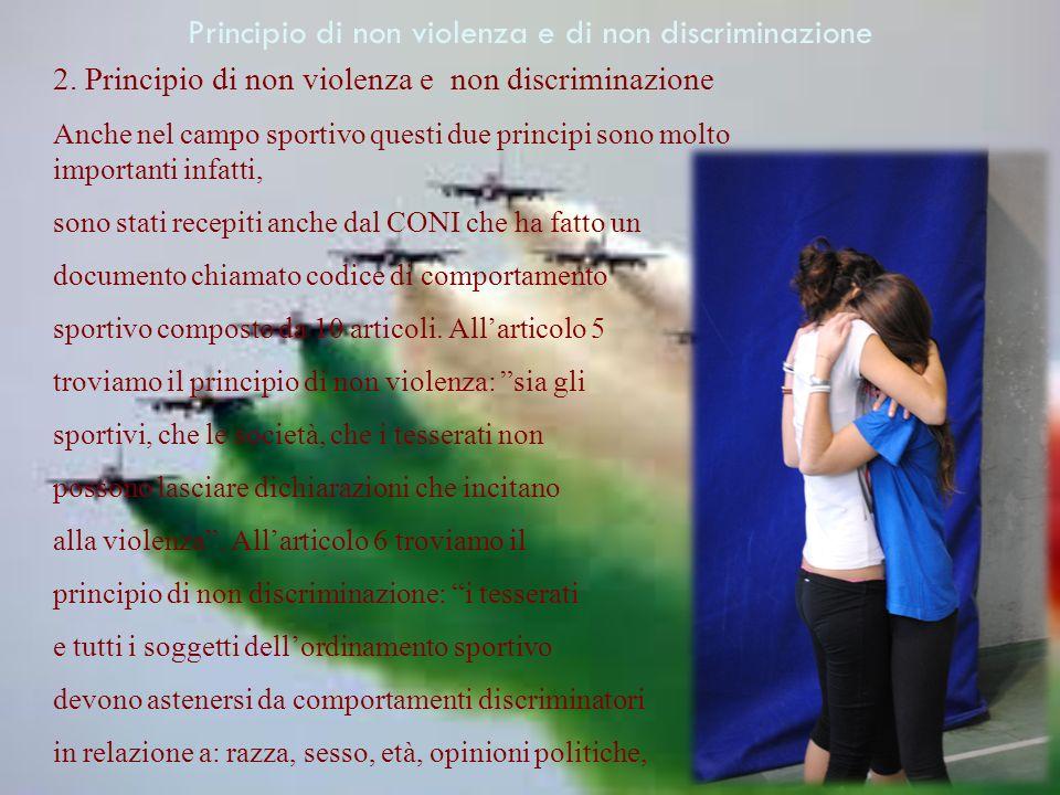 2. Principio di non violenza e non discriminazione Anche nel campo sportivo questi due principi sono molto importanti infatti, sono stati recepiti anc