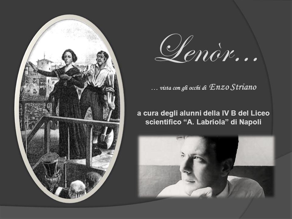 Lenòr… … vista con gli occhi di Enzo Striano a cura degli alunni della IV B del Liceo scientifico A. Labriola di Napoli