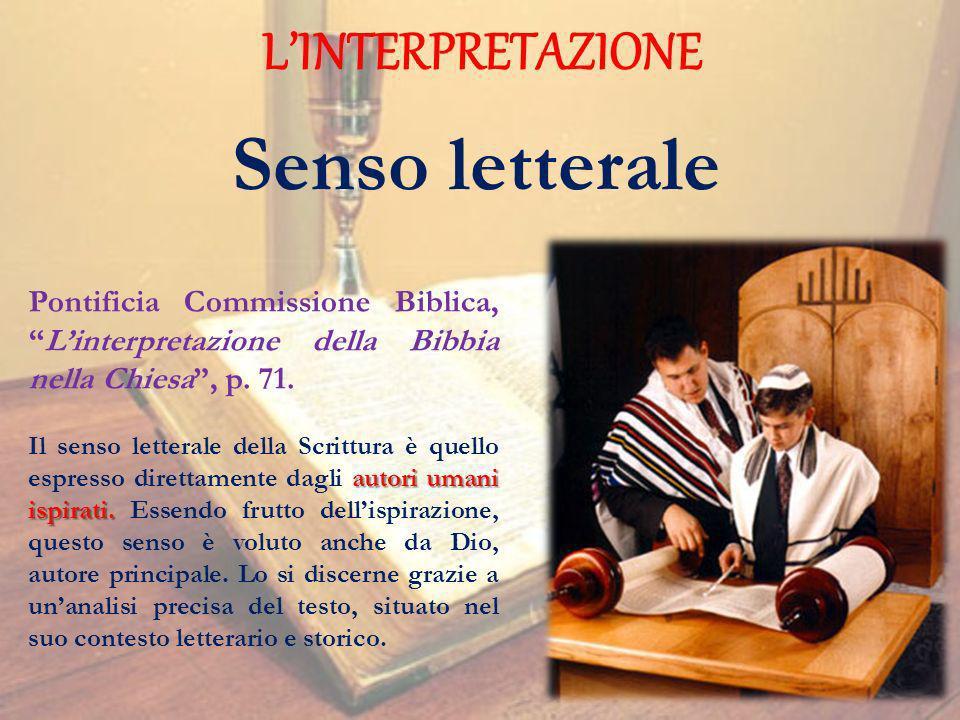 LINTERPRETAZIONE Pontificia Commissione Biblica,Linterpretazione della Bibbia nella Chiesa, p. 71. autori umani ispirati. Il senso letterale della Scr